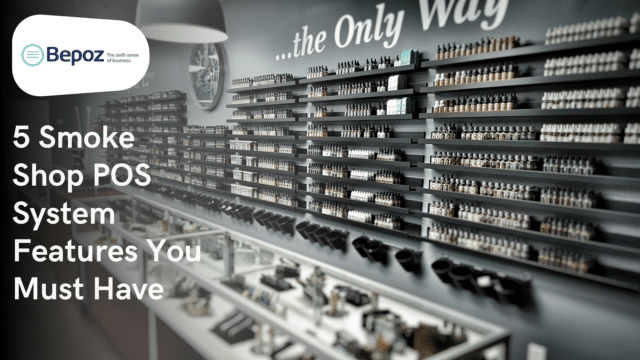 5 Smoke Shop POS System Features You Must Have